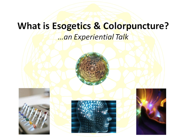 What is Esogetics & Colorpuncture? …An Experiential Talk