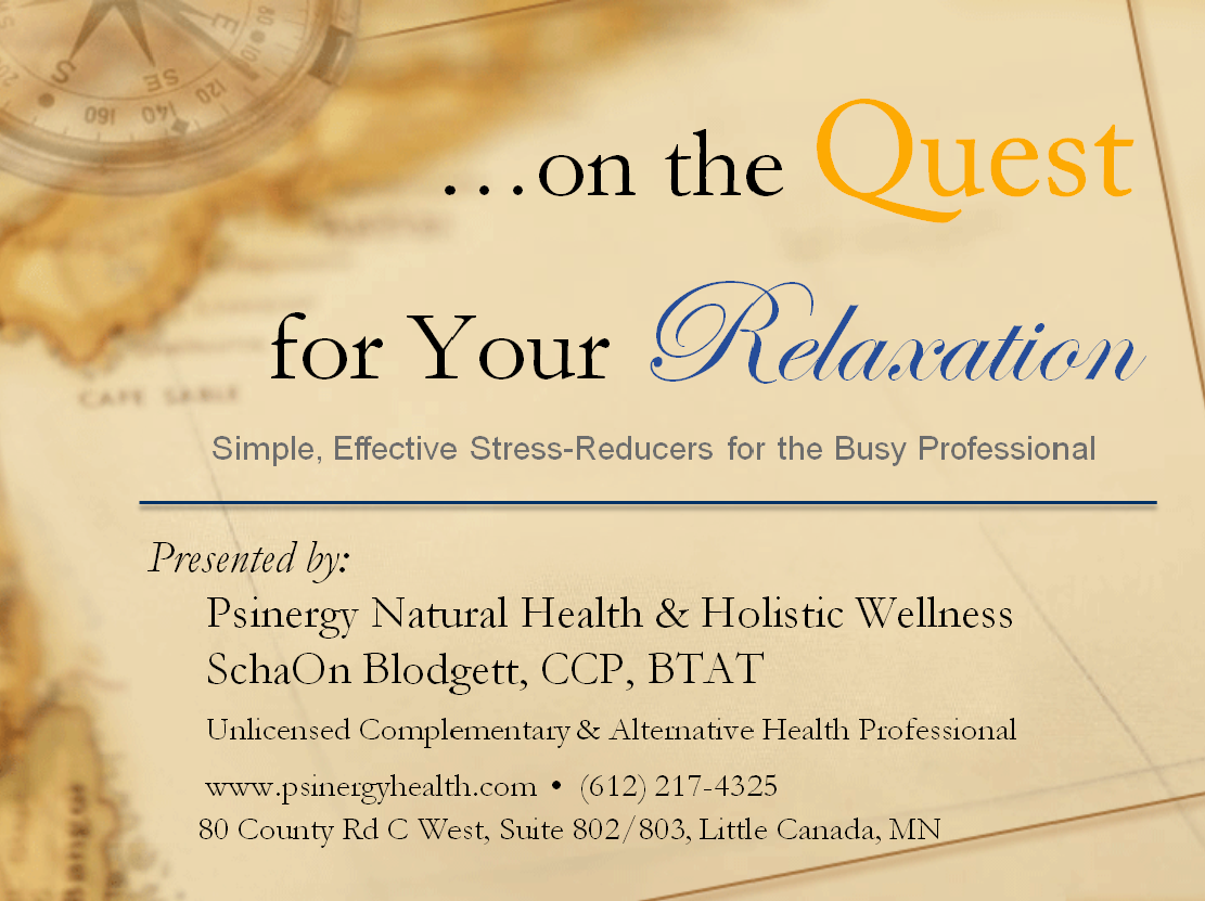 ...on the Quest for Your Relaxation workshop - Simple, Effective Stress-Reducers for the Busy Professional