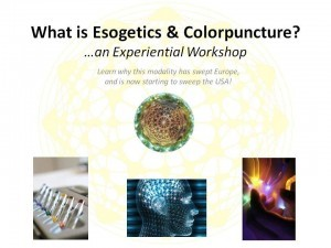 What is Esogetics & Colorpuncture? ...an Experiential Workshop!